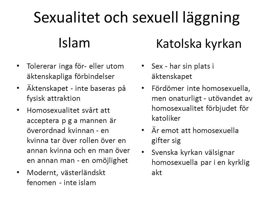 Sexualitet och sexuell läggning Islam Tolererar inga för- eller utom äktenskapliga förbindelser Äktenskapet - inte baseras på fysisk attraktion Homose