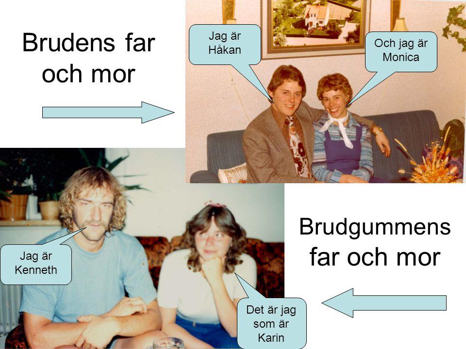 Brudens far och mor Brudgummens far och mor Och jag är Monica Jag är Håkan Jag är Kenneth Det är jag som är Karin