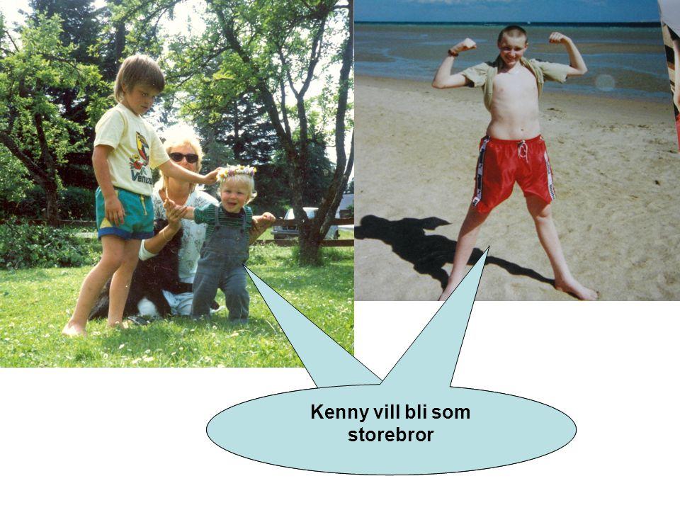 Kenny vill bli som storebror