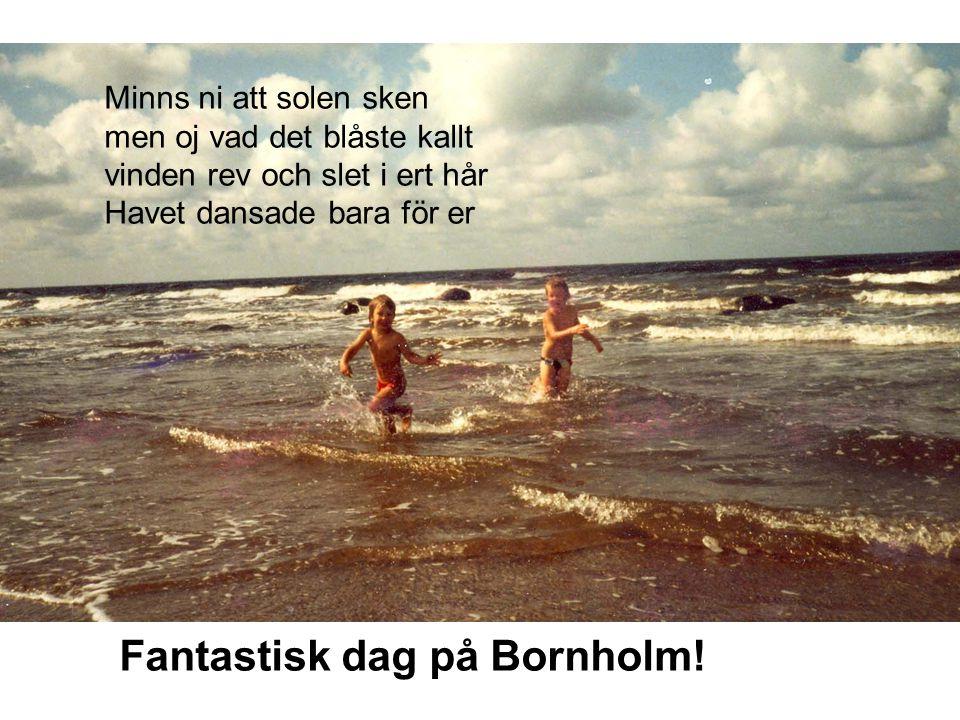 Fantastisk dag på Bornholm! Minns ni att solen sken men oj vad det blåste kallt vinden rev och slet i ert hår Havet dansade bara för er