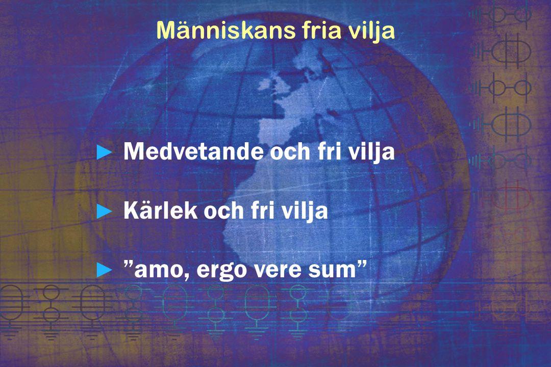 """► Medvetande och fri vilja ► Kärlek och fri vilja ► """"amo, ergo vere sum"""""""