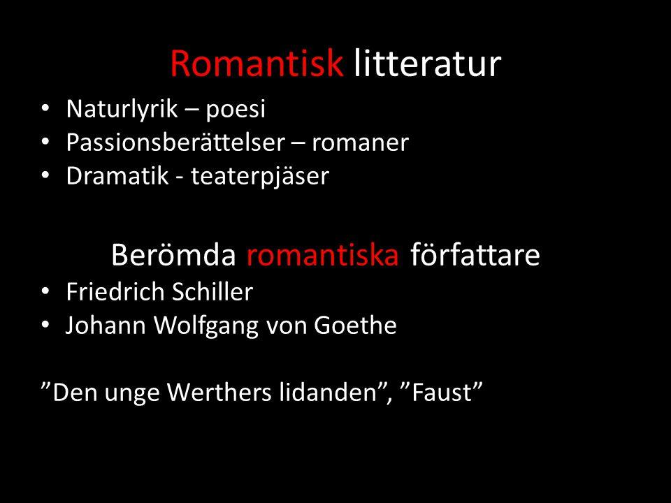 Romantisk litteratur Naturlyrik – poesi Passionsberättelser – romaner Dramatik - teaterpjäser Berömda romantiska författare Friedrich Schiller Johann