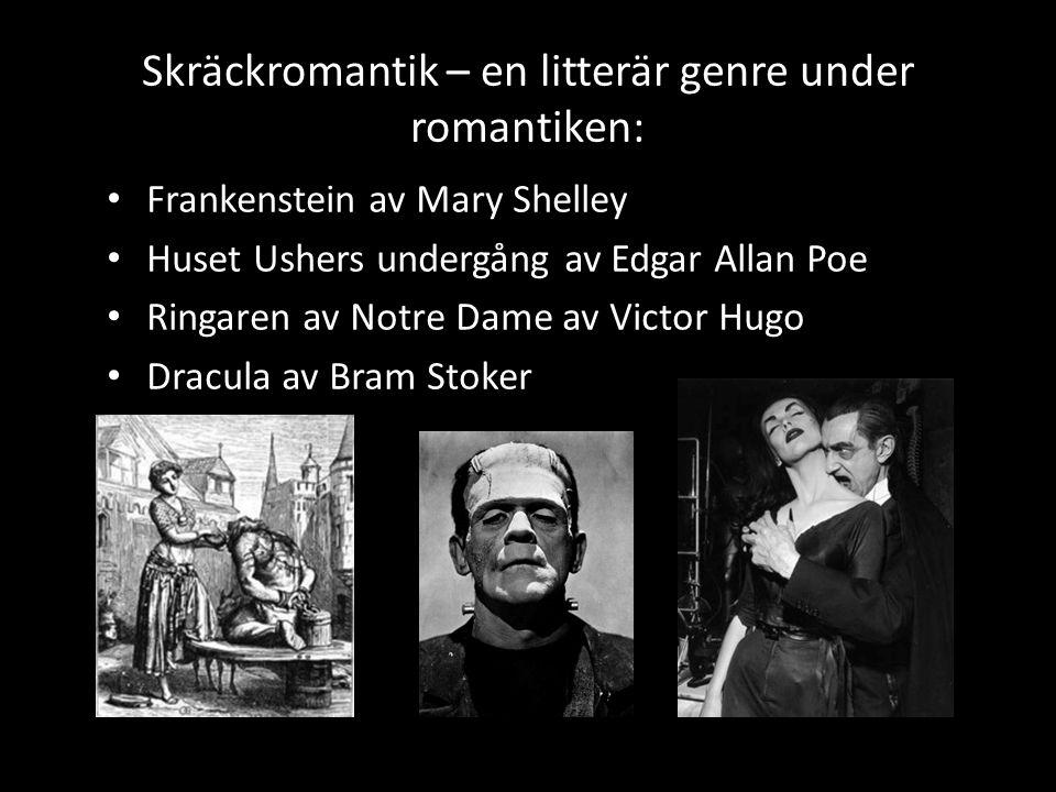 Skräckromantik – en litterär genre under romantiken: Frankenstein av Mary Shelley Huset Ushers undergång av Edgar Allan Poe Ringaren av Notre Dame av