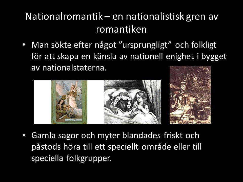 """Nationalromantik – en nationalistisk gren av romantiken Man sökte efter något """"ursprungligt"""" och folkligt för att skapa en känsla av nationell enighet"""