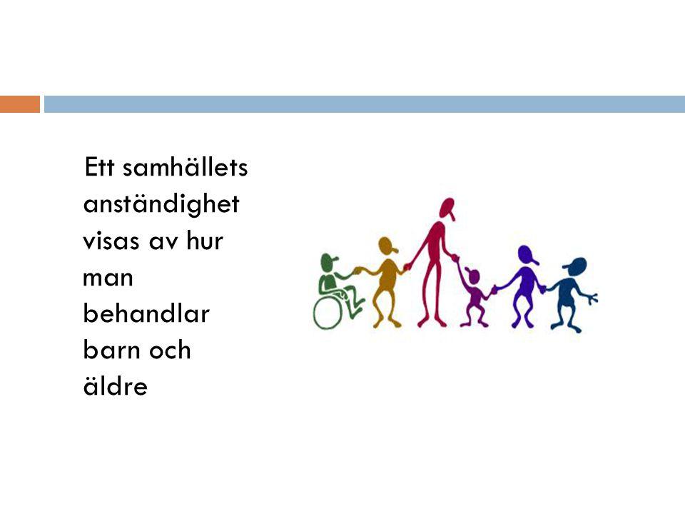 Ett samhällets anständighet visas av hur man behandlar barn och äldre