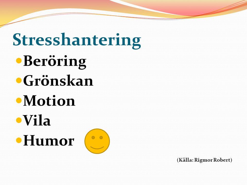Stresshantering Beröring Grönskan Motion Vila Humor (Källa: Rigmor Robert)