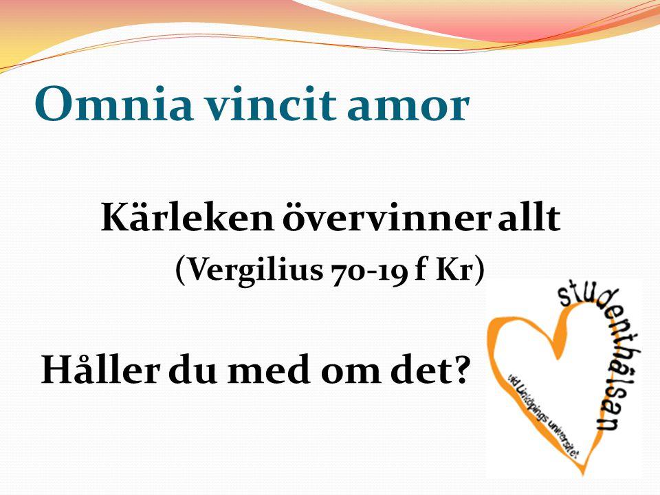 Omnia vincit amor Kärleken övervinner allt (Vergilius 70-19 f Kr) Håller du med om det?