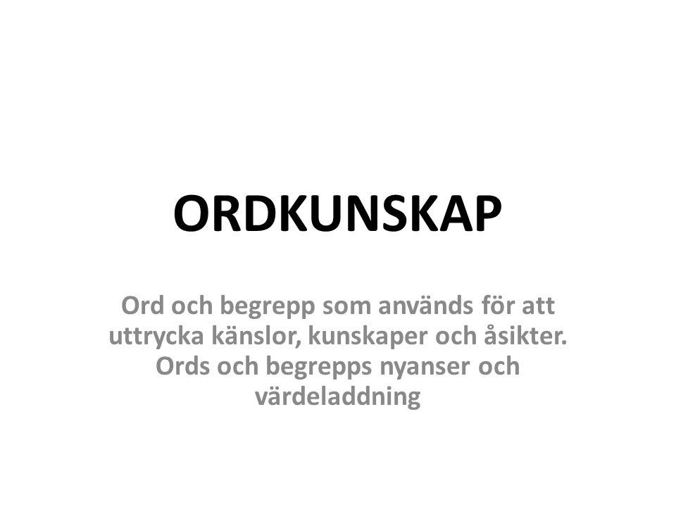Svenska 8-9 Kärlek och samlevnad Ord och dess betydelse I det här arbetsområdet kommer vi att jobba med ord och ordens betydelser.
