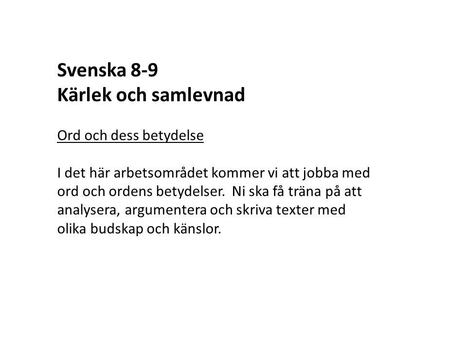 Svenska 8-9 Kärlek och samlevnad Ord och dess betydelse I det här arbetsområdet kommer vi att jobba med ord och ordens betydelser. Ni ska få träna på
