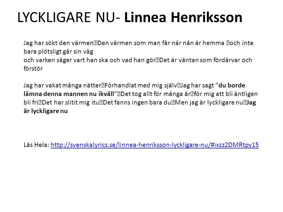 LYCKLIGARE NU- Linnea Henriksson Jag har sökt den värmen Den värmen som man får när nån är hemma och inte bara plötsligt går sin väg och varken säger