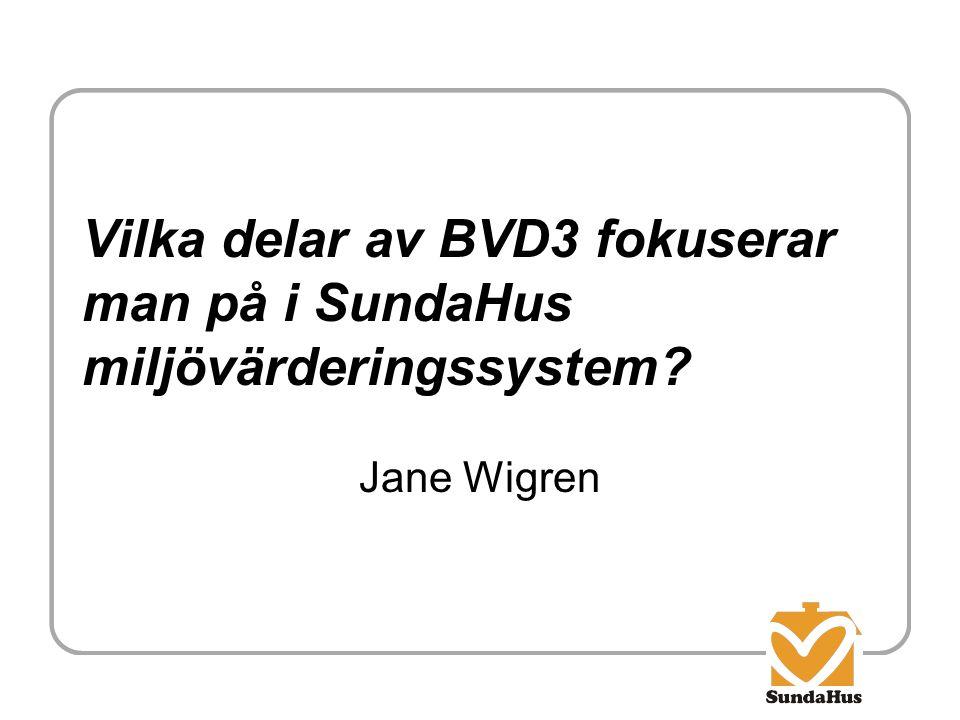 Vilka delar av BVD3 fokuserar man på i SundaHus miljövärderingssystem? Jane Wigren