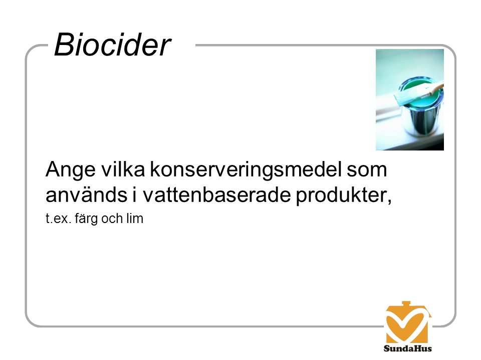 Biocider Ange vilka konserveringsmedel som används i vattenbaserade produkter, t.ex. färg och lim