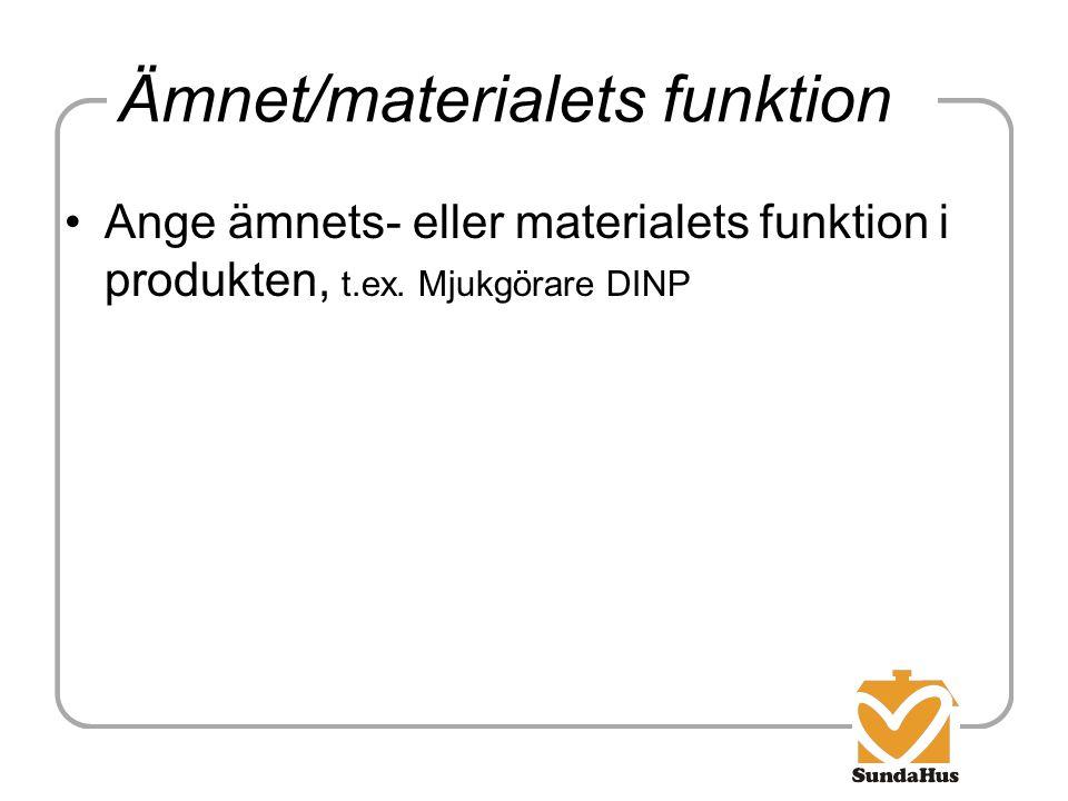 Ämnet/materialets funktion Ange ämnets- eller materialets funktion i produkten, t.ex. Mjukgörare DINP