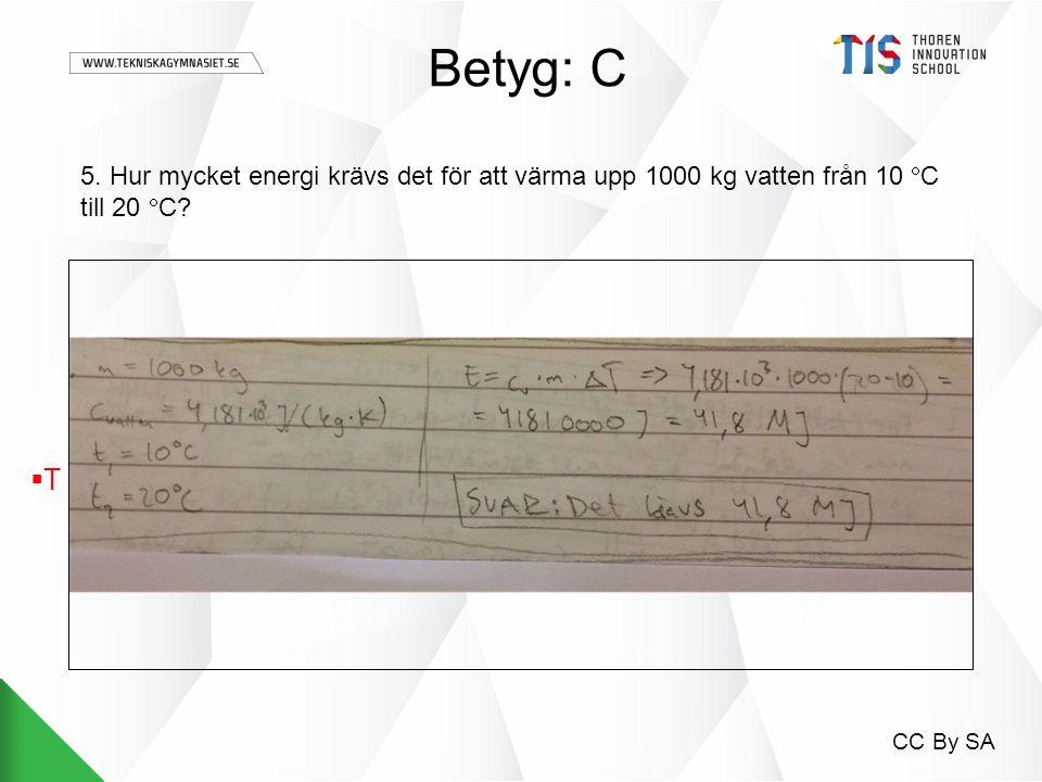 5. Hur mycket energi krävs det för att värma upp 1000 kg vatten från 10  C till 20  C? Betyg: C CC By SA TT