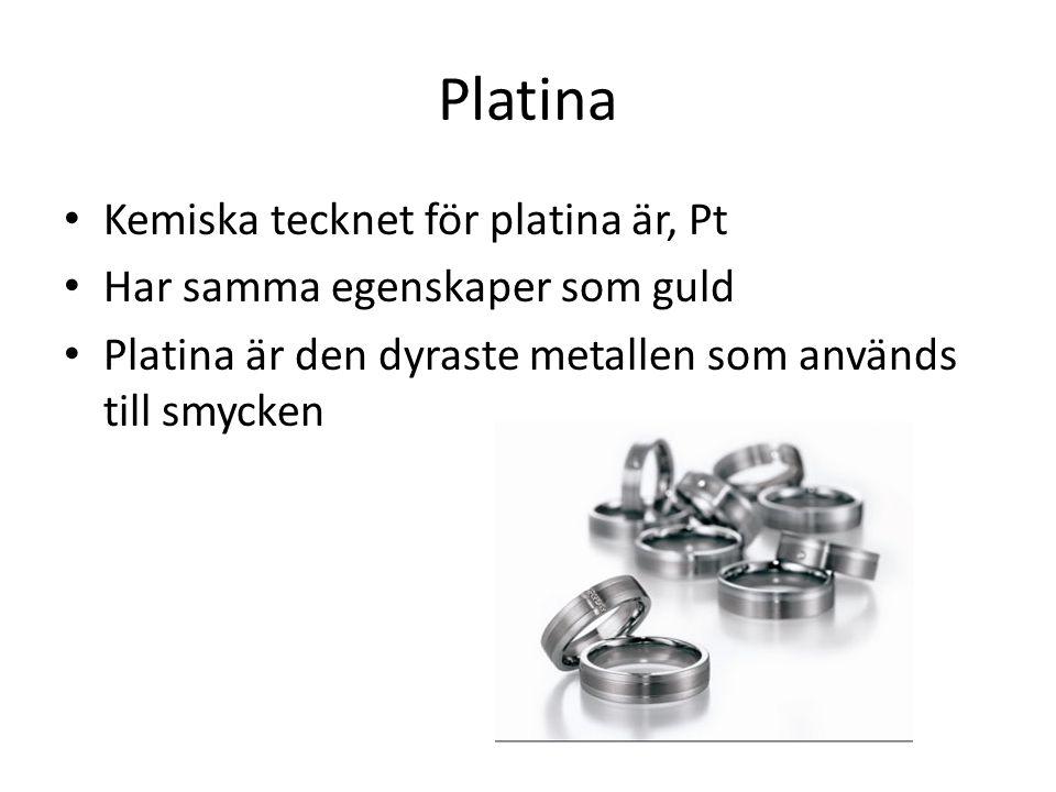 Platina Kemiska tecknet för platina är, Pt Har samma egenskaper som guld Platina är den dyraste metallen som används till smycken