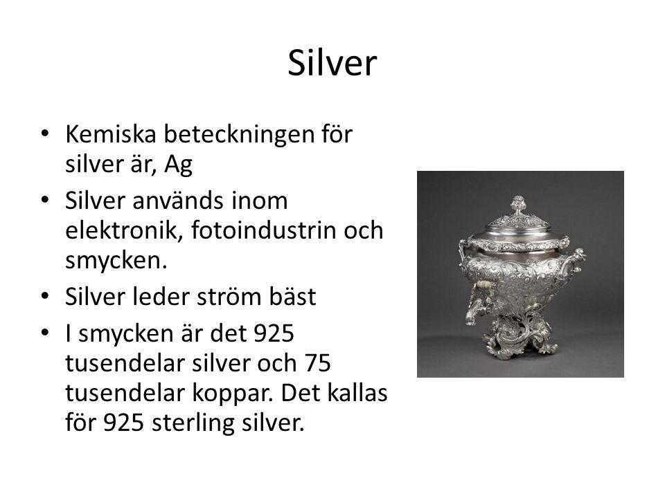 Silver Kemiska beteckningen för silver är, Ag Silver används inom elektronik, fotoindustrin och smycken. Silver leder ström bäst I smycken är det 925