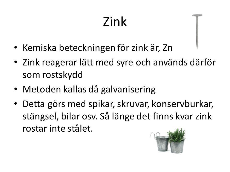 Zink Kemiska beteckningen för zink är, Zn Zink reagerar lätt med syre och används därför som rostskydd Metoden kallas då galvanisering Detta görs med