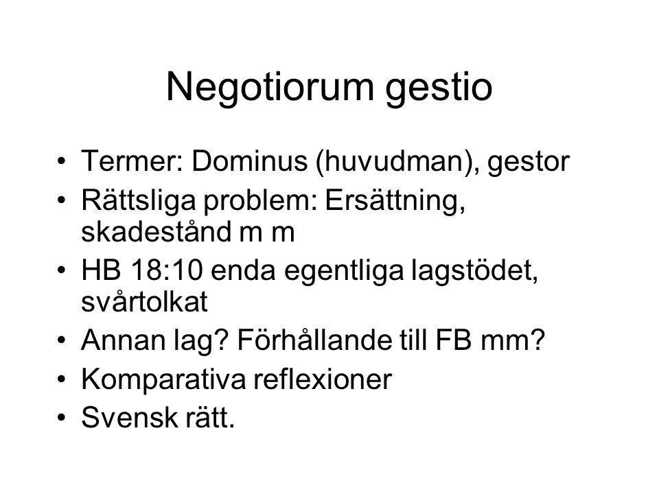 Negotiorum gestio Termer: Dominus (huvudman), gestor Rättsliga problem: Ersättning, skadestånd m m HB 18:10 enda egentliga lagstödet, svårtolkat Annan lag.