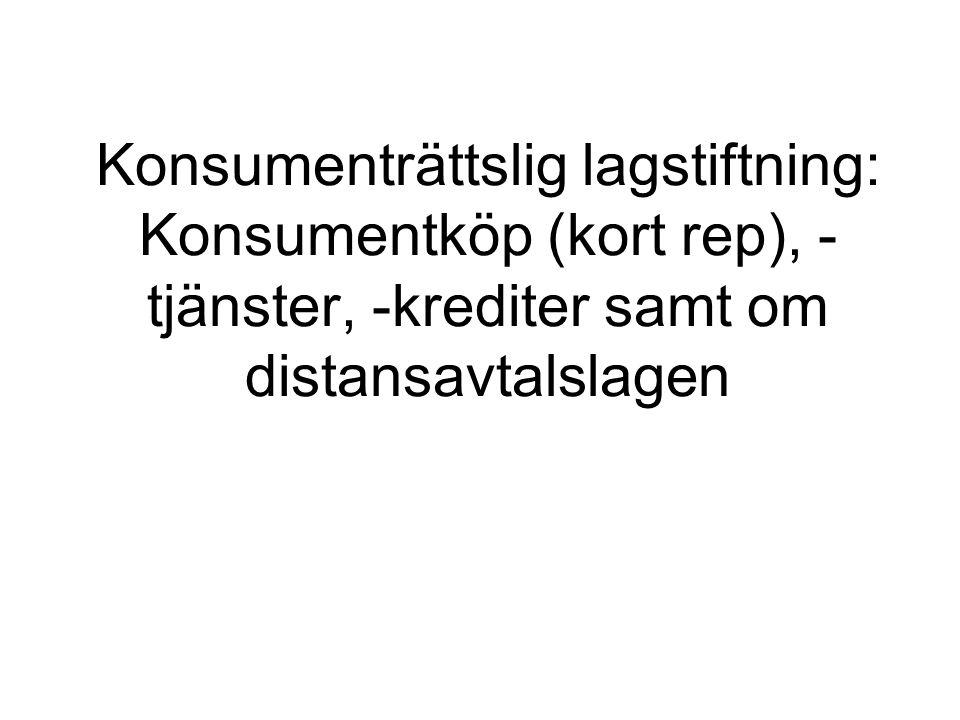 Konsumenträttslig lagstiftning: Konsumentköp (kort rep), - tjänster, -krediter samt om distansavtalslagen