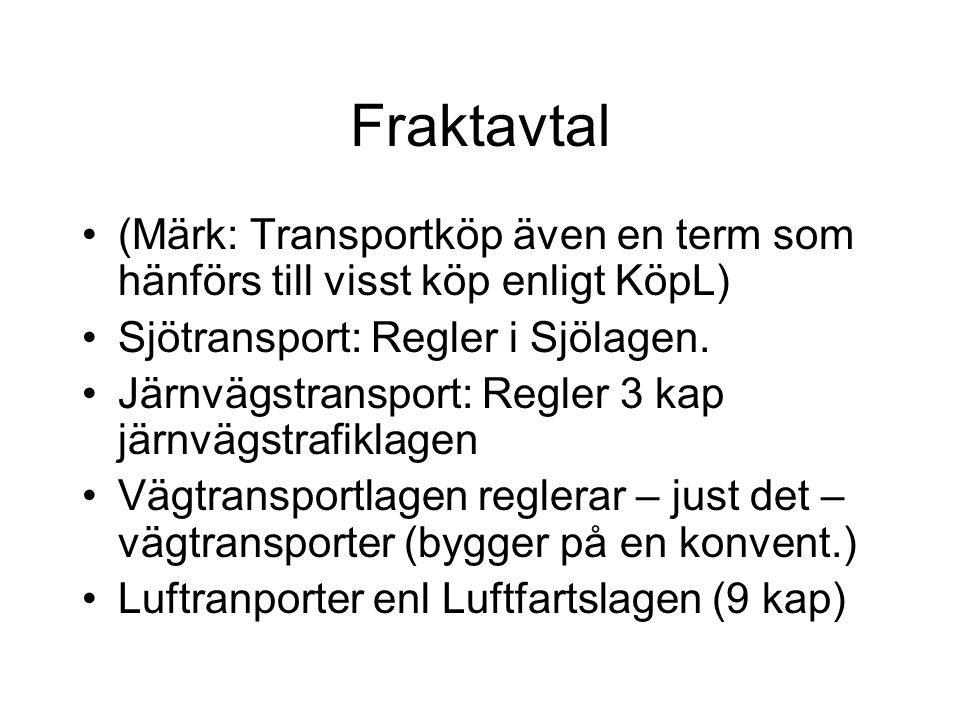 Fraktavtal (Märk: Transportköp även en term som hänförs till visst köp enligt KöpL) Sjötransport: Regler i Sjölagen.