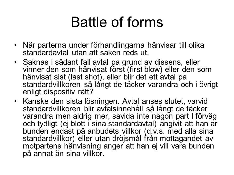 Battle of forms När parterna under förhandlingarna hänvisar till olika standardavtal utan att saken reds ut.
