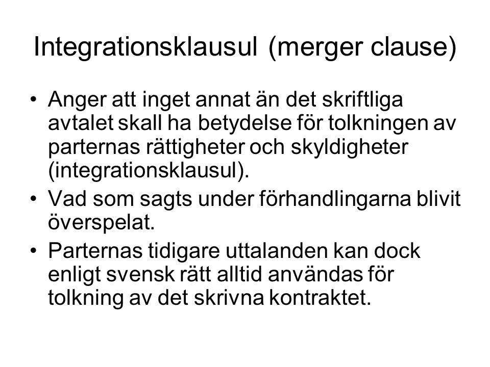 Integrationsklausul (merger clause) Anger att inget annat än det skriftliga avtalet skall ha betydelse för tolkningen av parternas rättigheter och skyldigheter (integrationsklausul).
