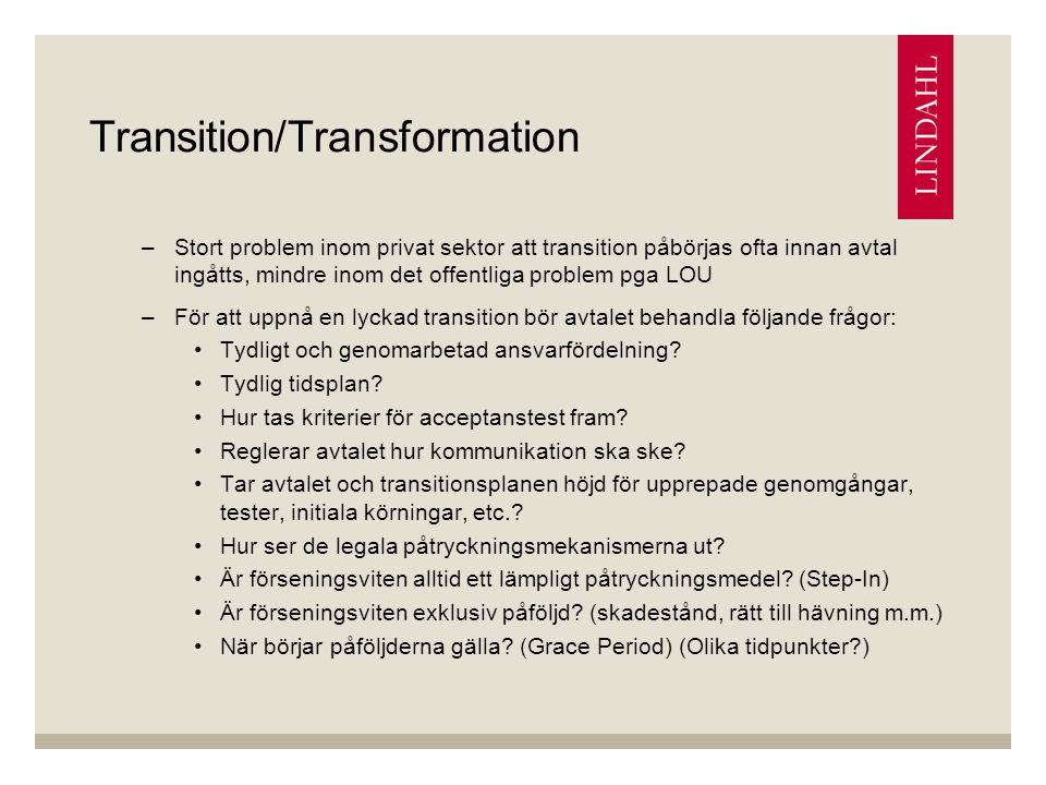 Transition/Transformation –Stort problem inom privat sektor att transition påbörjas ofta innan avtal ingåtts, mindre inom det offentliga problem pga LOU –För att uppnå en lyckad transition bör avtalet behandla följande frågor: Tydligt och genomarbetad ansvarfördelning.
