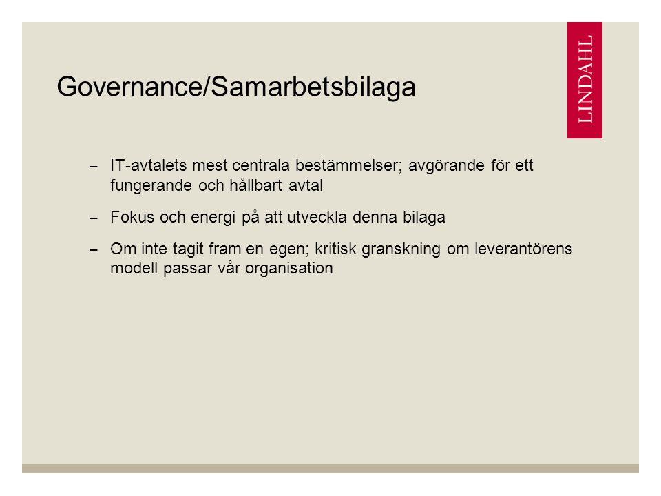 Governance/Samarbetsbilaga –IT-avtalets mest centrala bestämmelser; avgörande för ett fungerande och hållbart avtal –Fokus och energi på att utveckla denna bilaga –Om inte tagit fram en egen; kritisk granskning om leverantörens modell passar vår organisation