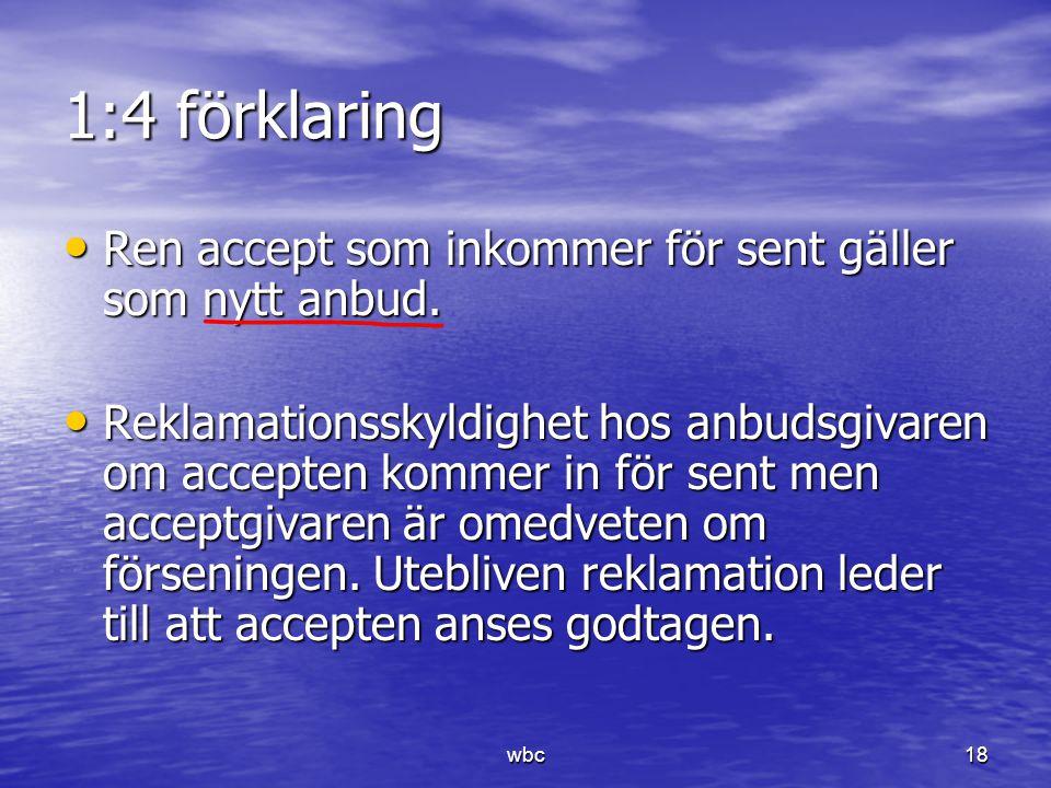 1:4 förklaring Ren accept som inkommer för sent gäller som nytt anbud. Ren accept som inkommer för sent gäller som nytt anbud. Reklamationsskyldighet