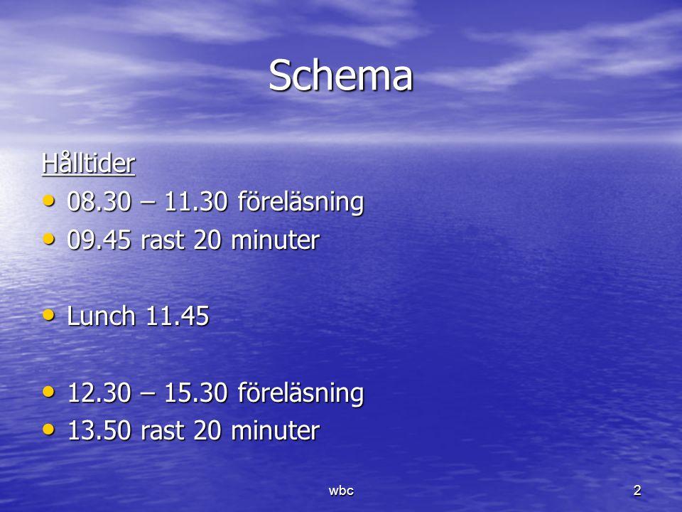 Schema Hålltider 08.30 – 11.30 föreläsning 08.30 – 11.30 föreläsning 09.45 rast 20 minuter 09.45 rast 20 minuter Lunch 11.45 Lunch 11.45 12.30 – 15.30