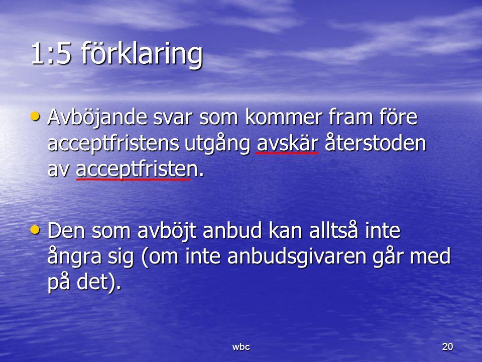 1:5 förklaring Avböjande svar som kommer fram före acceptfristens utgång avskär återstoden av acceptfristen. Avböjande svar som kommer fram före accep