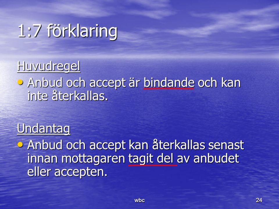 1:7 förklaring Huvudregel Anbud och accept är bindande och kan inte återkallas. Anbud och accept är bindande och kan inte återkallas.Undantag Anbud oc