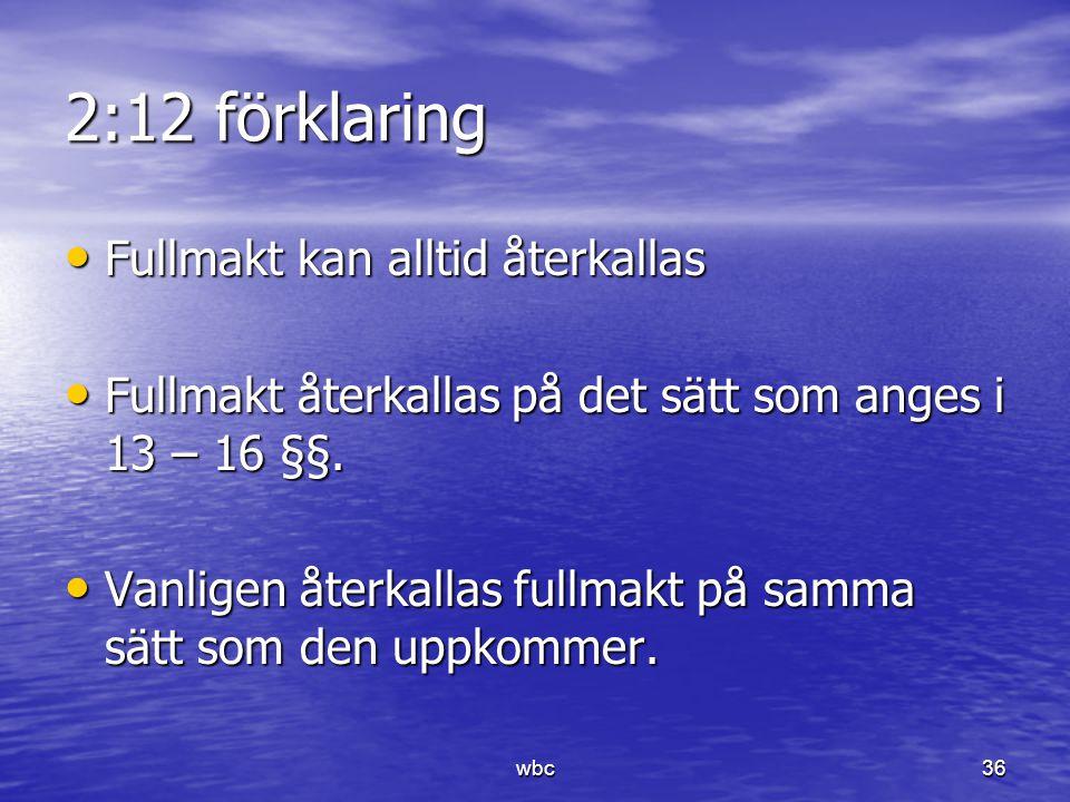 2:12 förklaring Fullmakt kan alltid återkallas Fullmakt kan alltid återkallas Fullmakt återkallas på det sätt som anges i 13 – 16 §§. Fullmakt återkal