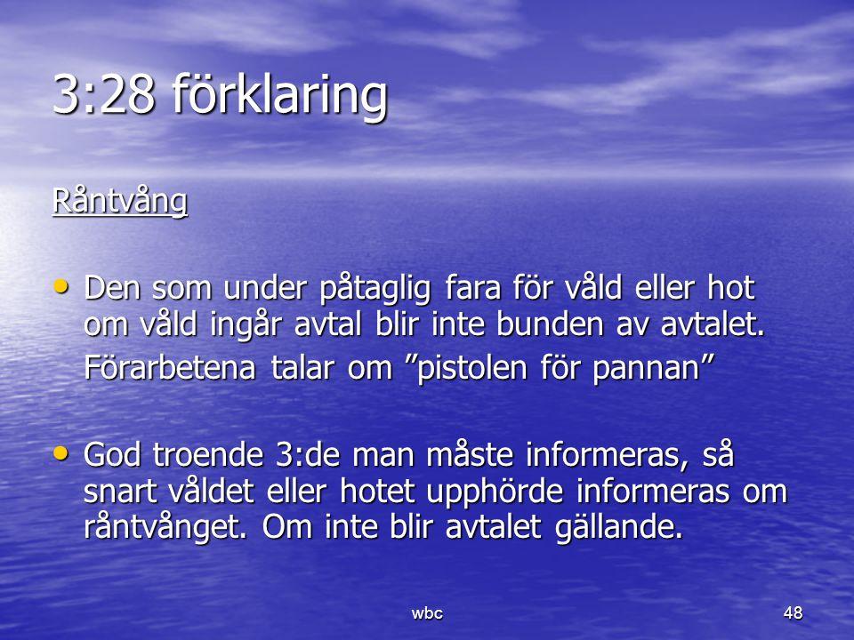 3:28 förklaring Råntvång Den som under påtaglig fara för våld eller hot om våld ingår avtal blir inte bunden av avtalet. Den som under påtaglig fara f