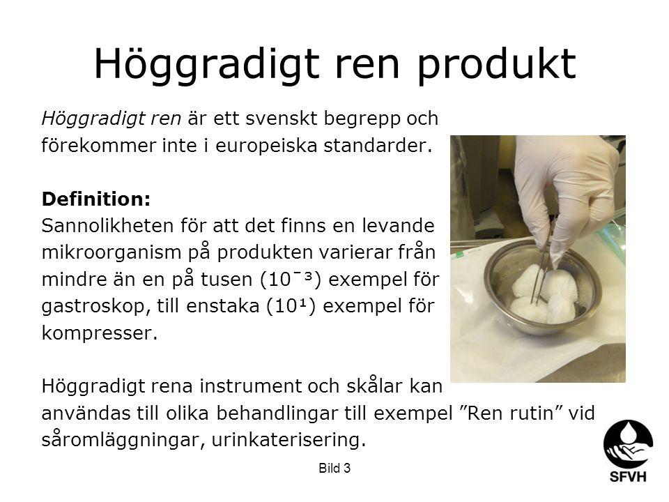 Höggradigt ren produkt Höggradigt ren är ett svenskt begrepp och förekommer inte i europeiska standarder. Definition: Sannolikheten för att det finns