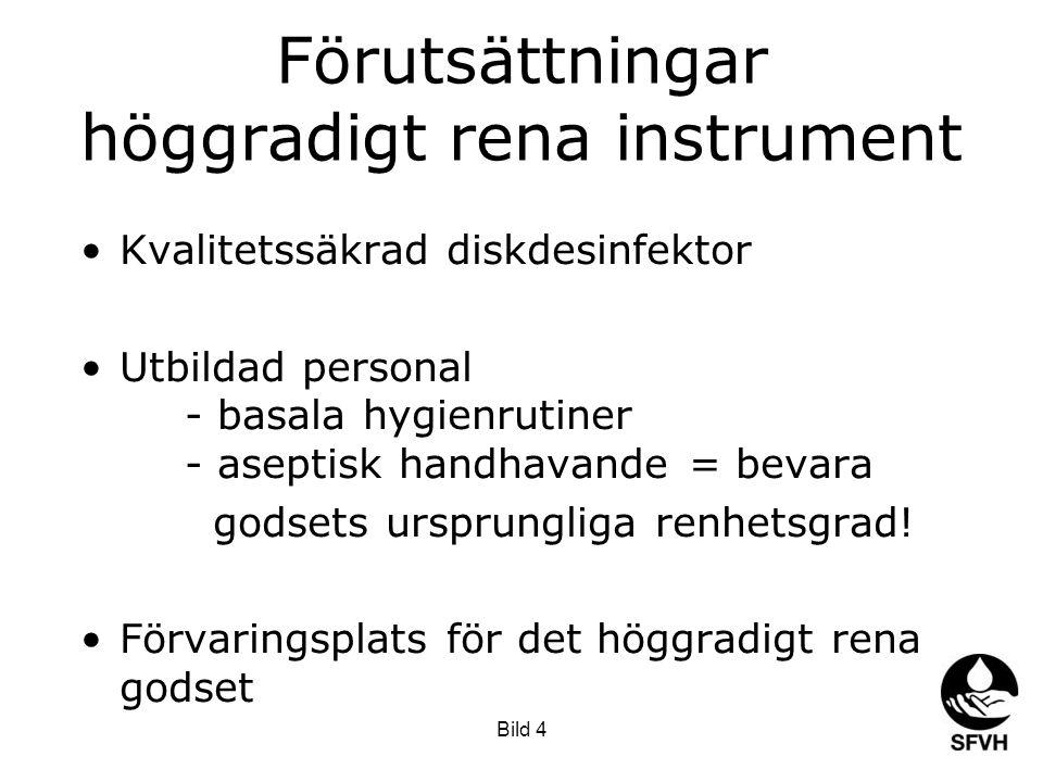 Bild 4 Förutsättningar höggradigt rena instrument Kvalitetssäkrad diskdesinfektor Utbildad personal - basala hygienrutiner - aseptisk handhavande = be