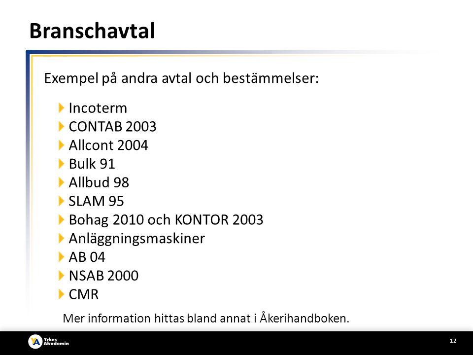 12 Exempel på andra avtal och bestämmelser: CONTAB 2003 Allcont 2004 Bulk 91 Mer information hittas bland annat i Åkerihandboken.