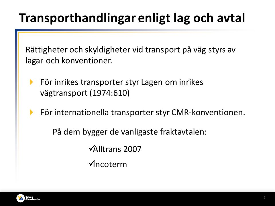 2 Transporthandlingar enligt lag och avtal Rättigheter och skyldigheter vid transport på väg styrs av lagar och konventioner.