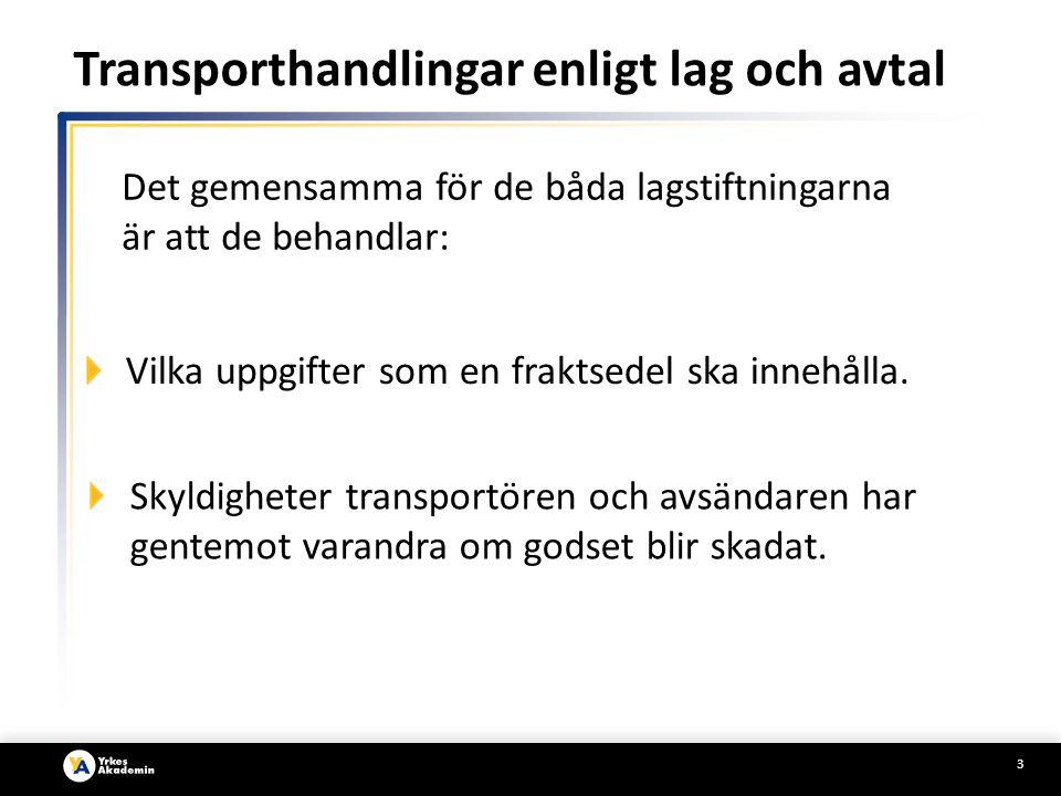 4 De stora skillnaderna mellan Lagen om inrikes vägtransport och CMR-konventionen är: Att fraktsedel SKA upprättas enligt CMR- konventionen i TRE exemplar.