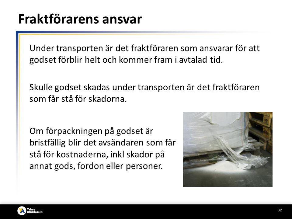32 Om förpackningen på godset är bristfällig blir det avsändaren som får stå för kostnaderna, inkl skador på annat gods, fordon eller personer.