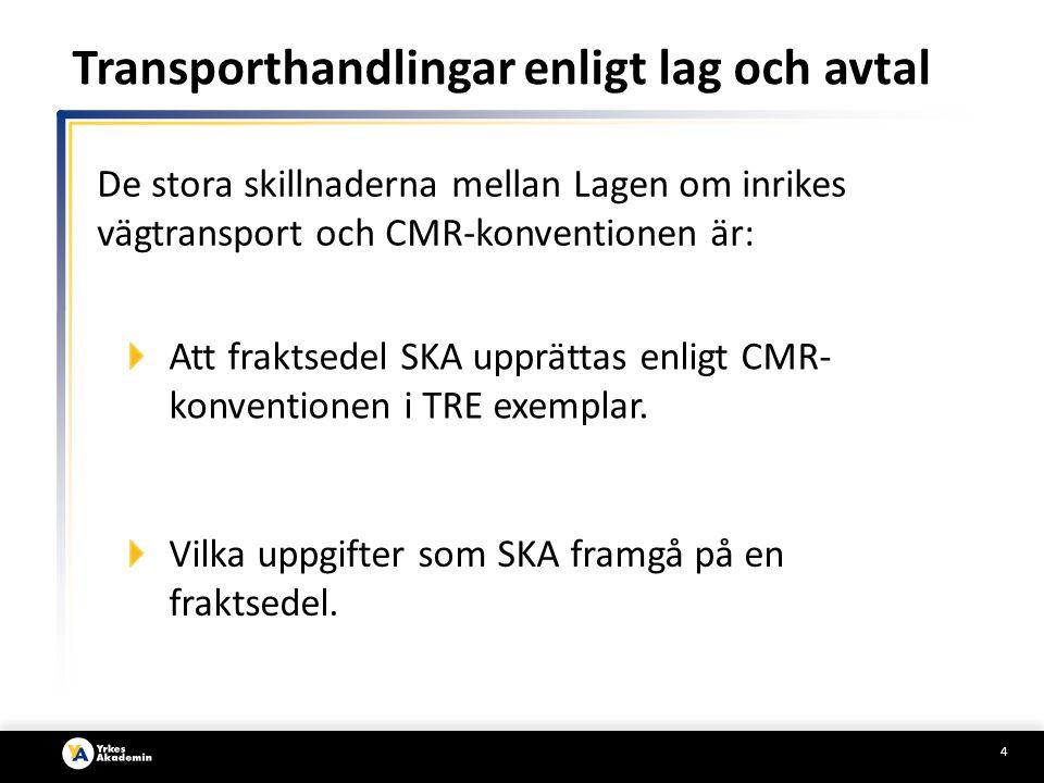 5 Lagen om inrikes transport Denna lag gäller godsbefordran med fordon på väg mellan eller inom orter i Sverige, om avtalet avser befordran mot betalning.