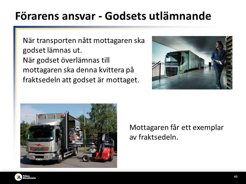 40 Förarens ansvar - Godsets utlämnande När transporten nått mottagaren ska godset lämnas ut.