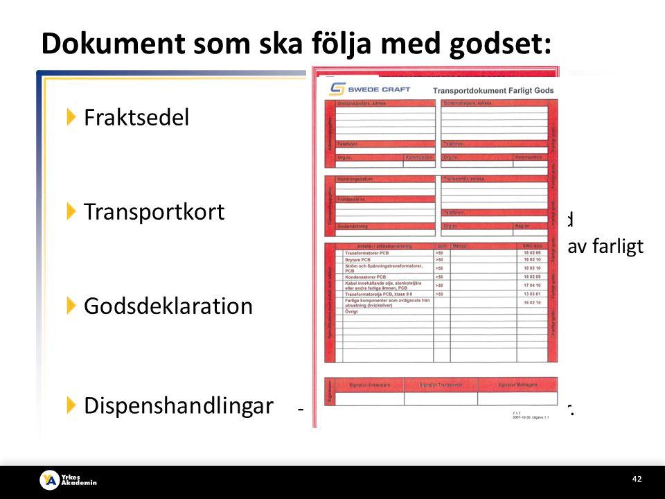 42 Dokument som ska följa med godset: Fraktsedel Transportkort Godsdeklaration Dispenshandlingar - Gäller vid dispenstransporter.