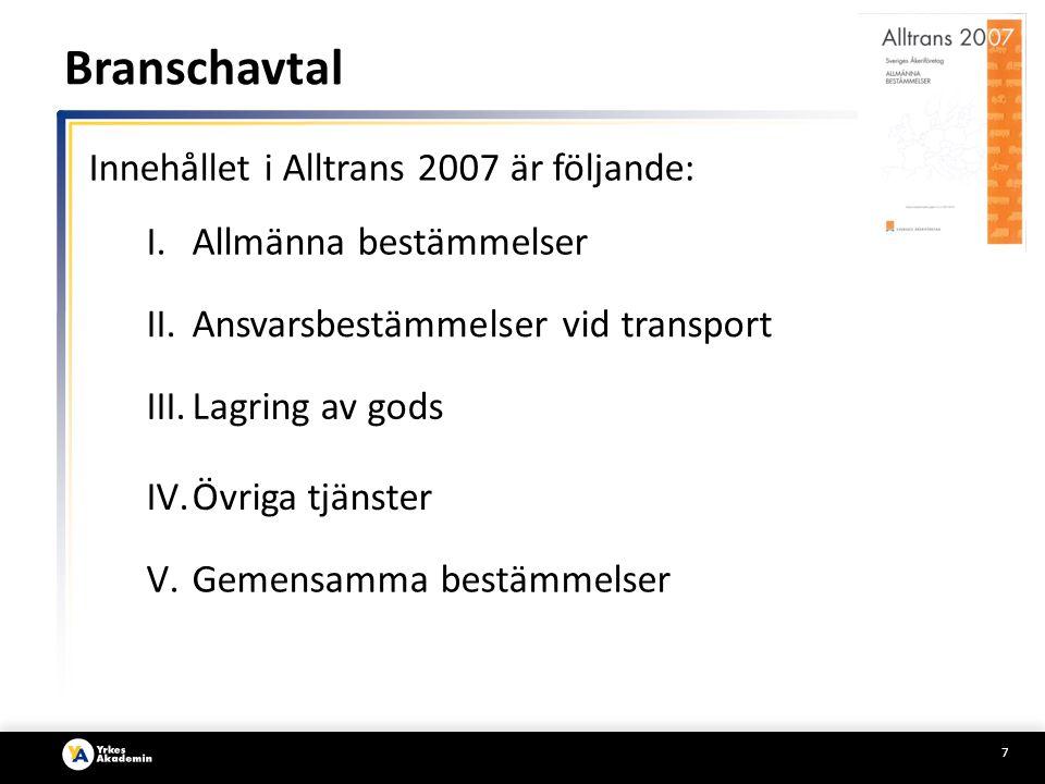 7 Innehållet i Alltrans 2007 är följande: I.Allmänna bestämmelser II.Ansvarsbestämmelser vid transport III.Lagring av gods IV.Övriga tjänster V.Gemensamma bestämmelser Branschavtal