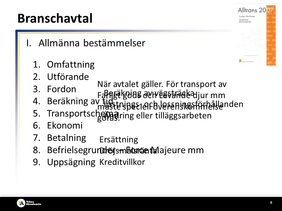 8 1.Omfattning 2.Utförande 3.Fordon 4.Beräkning av tid 5.Transportschema 6.Ekonomi 7.Betalning 8.Befrielsegrunder – Force Majeure mm 9.Uppsägning När avtalet gäller.