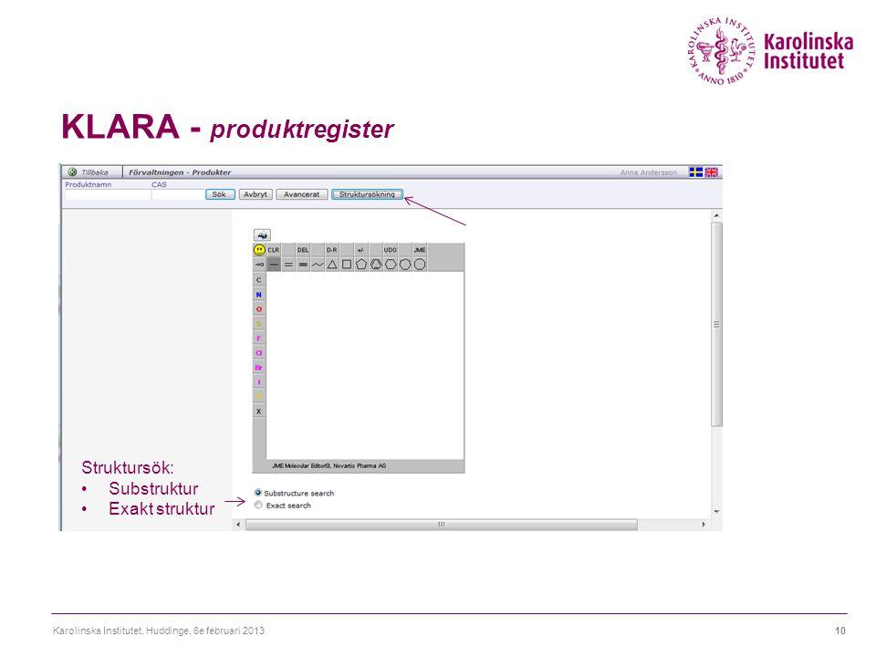 KLARA - produktregister Karolinska Institutet, Huddinge, 6e februari 201310 Struktursök: Substruktur Exakt struktur