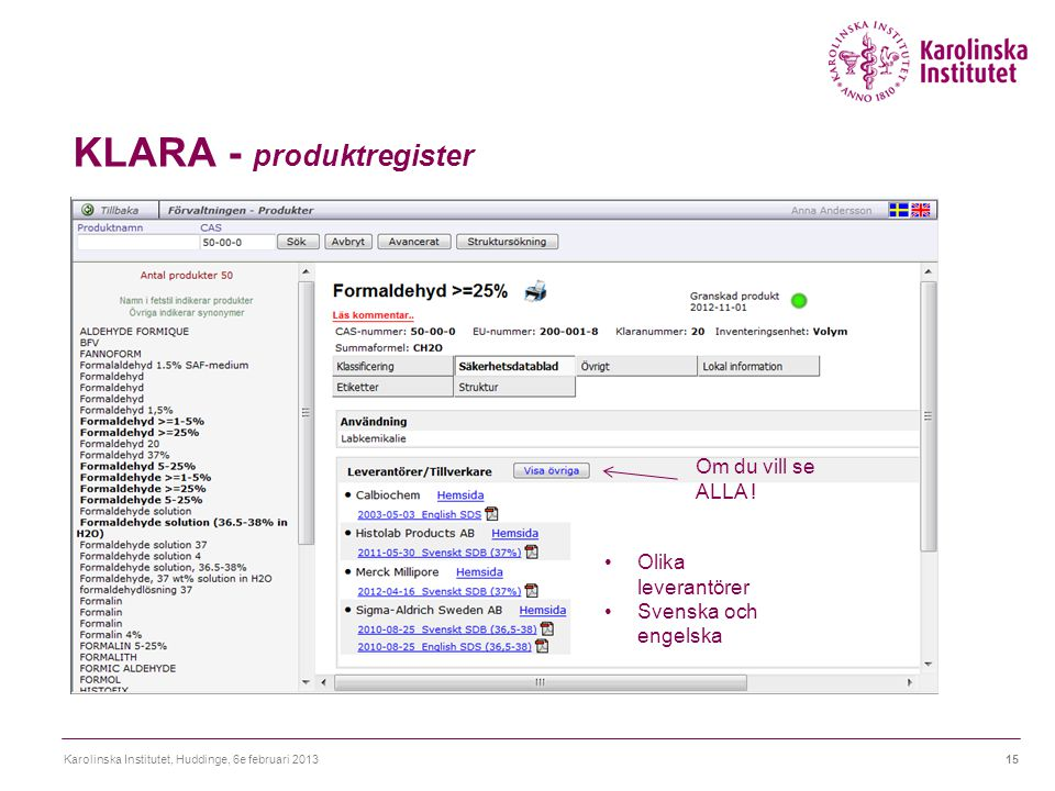 KLARA - produktregister Karolinska Institutet, Huddinge, 6e februari 201315 Olika leverantörer Svenska och engelska Om du vill se ALLA !