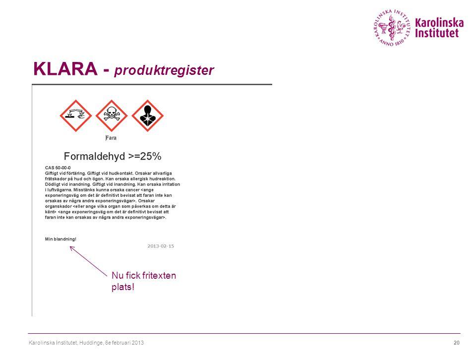 KLARA - produktregister Karolinska Institutet, Huddinge, 6e februari 201320 Nu fick fritexten plats!