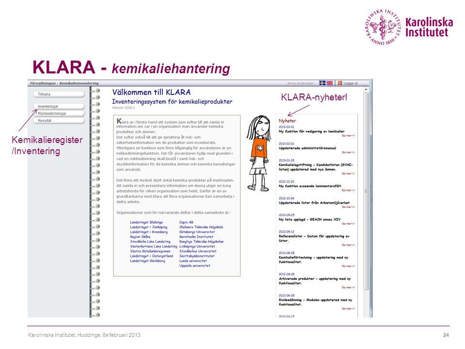 KLARA - kemikaliehantering Karolinska Institutet, Huddinge, 6e februari 201324 KLARA-nyheter! Kemikalieregister /Inventering