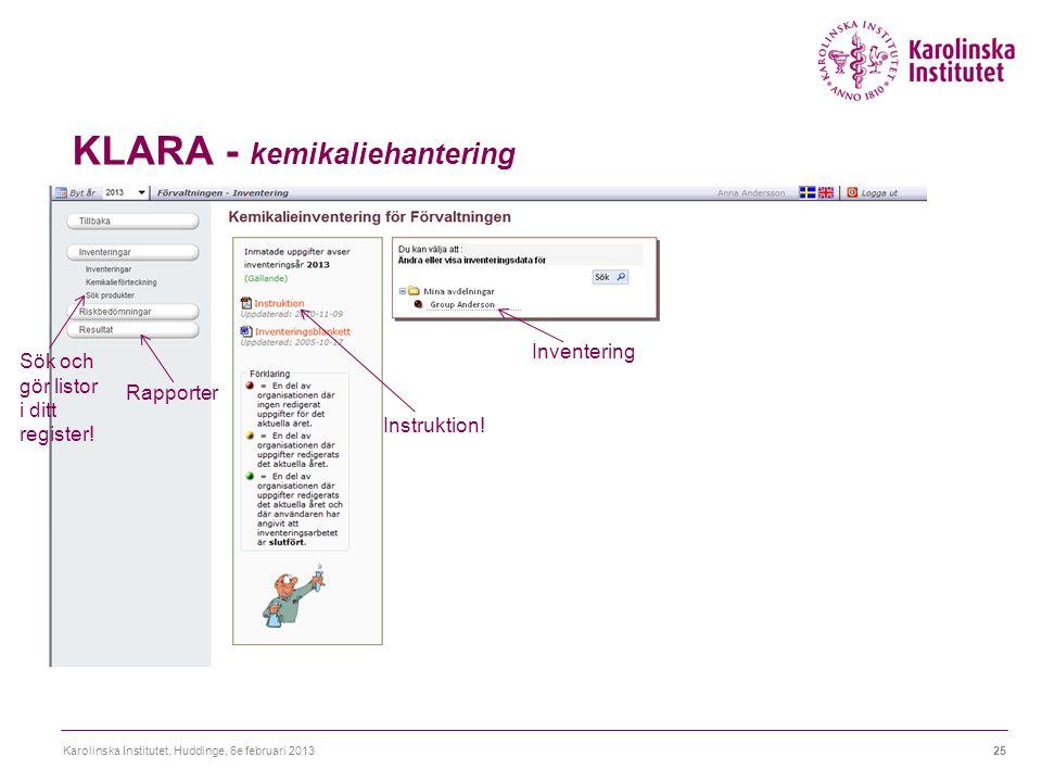 KLARA - kemikaliehantering Karolinska Institutet, Huddinge, 6e februari 201325 Inventering Instruktion! Rapporter Sök och gör listor i ditt register!